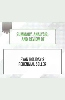 Summary, Analysis, and Review of Ryan Holiday's Perennial Seller, Start Publishing Notes