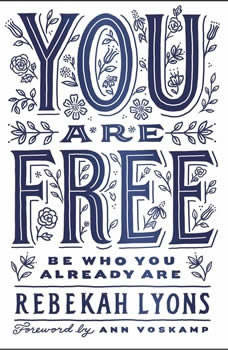 You Are Free: Be Who You Already Are, Rebekah Lyons
