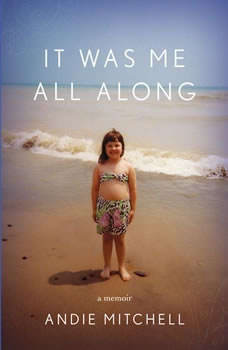 It Was Me All Along: A Memoir A Memoir, Andie Mitchell