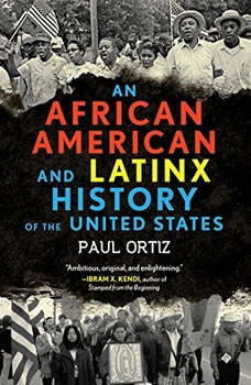 An African American and Latinx History of the United States, Paul Ortiz