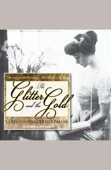 The Glitter and the Gold: The American Duchess---In Her Own Words The American Duchess---In Her Own Words, Consuelo Vanderbilt Balsan