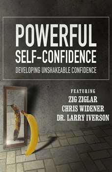 Powerful Self Confidence: Developing Unshakeable Confidence Developing Unshakeable Confidence, Made for Success