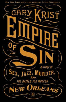 Empire of Sin: A Story of Sex, Jazz, Murder, and the Battle for Modern New Orleans, Gary Krist