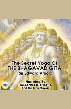 The Secret Yoga of The Bhagavad Gita, Sir Edward Arnold