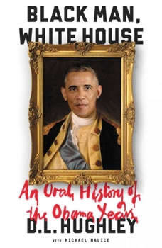 Black Man, White House: An Oral History of the Obama Years An Oral History of the Obama Years, D. L. Hughley