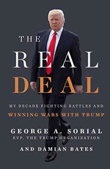 The Real Deal: My Decade Fighting Battles and Winning Wars with Trump My Decade Fighting Battles and Winning Wars with Trump, George A. Sorial