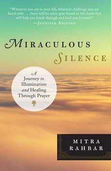 Miraculous Silence: Sitting with God in Prayer, Mitra Rahbar