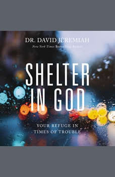 Shelter in God: Your Refuge in Times of Trouble, Dr.  David Jeremiah