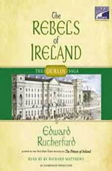 The Rebels of Ireland: The Dublin Saga, Edward Rutherfurd