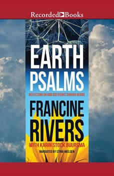 Earth Psalms: Reflections on How God Speaks through Nature Reflections on How God Speaks through Nature, Francine Rivers