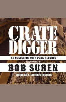 Crate Digger: An Obsession with Punk Records An Obsession with Punk Records, Bob Suren