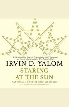 Staring at the Sun: Overcoming the Terror of Death, Irvin D. Yalom MD