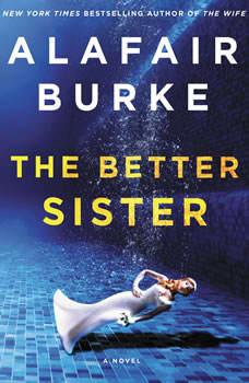 The Better Sister: A Novel A Novel, Alafair Burke