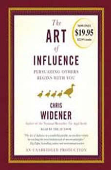 The Art of Influence: Persuading Others Begins With You, Chris Widener