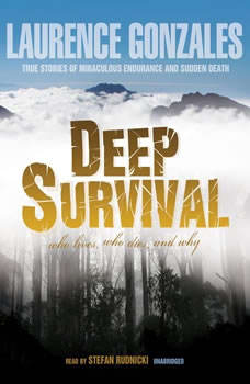 Deep Survival: Who Lives, Who Dies, and Why: True Stories of Miraculous Endurance and Sudden Death, Laurence Gonzales