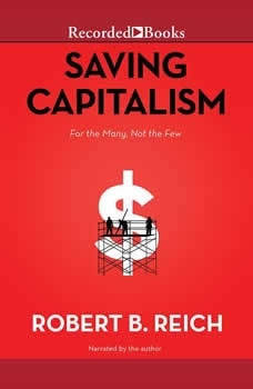 Saving Capitalism: For the Many, Not the Few, Robert B. Reich