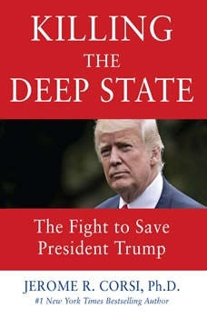 Killing the Deep State: The Fight to Save President Trump, Jerome R. Corsi, PhD