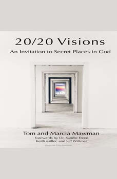 20/20 Visions: An Invitation to Secret Places In God, Tom Mawman
