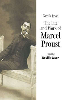 The Life & Work of Marcel Proust, Neville Jason