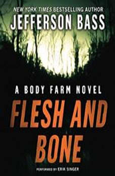 Flesh and Bone: A Body Farm Novel A Body Farm Novel, Jefferson Bass