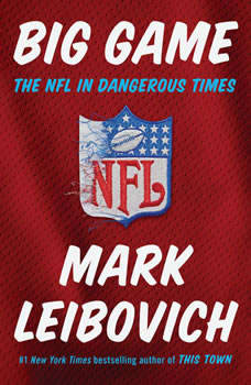 Big Game: The NFL in Dangerous Times, Mark Leibovich