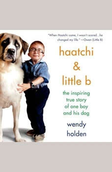 Haatchi & Little B: The Inspiring True Story of One Boy and His Dog, Wendy Holden