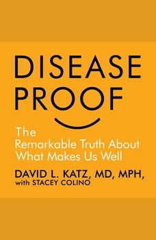 Disease-Proof: The Remarkable Truth About What Keeps Us Well The Remarkable Truth About What Keeps Us Well, David L. Katz,