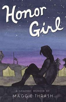 Honor Girl: A Graphic Memoir A Graphic Memoir, Maggie Thrash