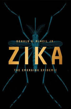 Zika: The Emerging Epidemic, Donald G. McNeil