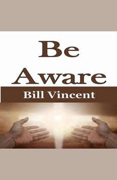 Be Aware, Bill Vincent