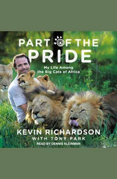 Part of the Pride: My Life Among the Big Cats of Africa, Kevin Richardson
