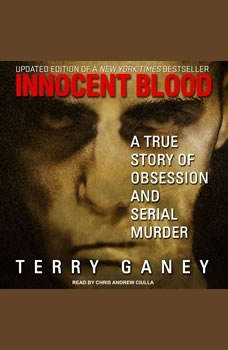 Innocent Blood: A True Story of Obsession and Serial Murder A True Story of Obsession and Serial Murder, Terry Ganey