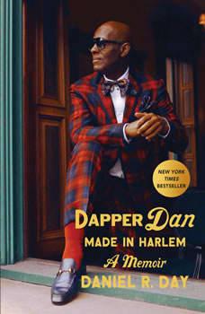 Dapper Dan: Made in Harlem: A Memoir, Daniel R. Day