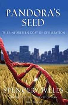 Pandora's Seed: The Unforeseen Cost of Civilization, Spencer Wells