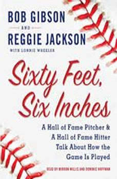 Sixty Feet, Six Inches: A Hall of Fame Pitcher & A Hall of Fame Hitter Talk about How the Game Is Played, Bob Gibson
