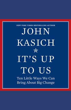 It's Up to Us: Ten Little Ways We Can Bring About Big Change, John Kasich