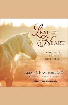 Lead with Your Heart: Lessons from a Life with Horses Lessons from a Life with Horses, MD Hamilton