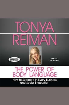 The Power of Body Language: How to Succeed in Every Business and Social Encounter, Tonya Reiman