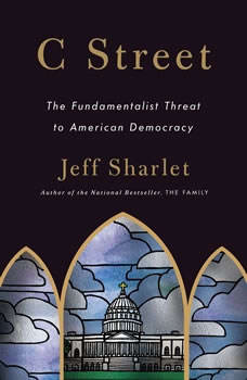 C Street: The Fundamentalist Threat to American Democracy The Fundamentalist Threat to American Democracy, Jeff Sharlet