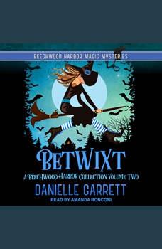 Betwixt: A Beechwood Harbor Collection Volume Two, Danielle Garrett