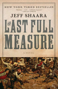 The Last Full Measure: A Novel of the Civil War, Jeff Shaara