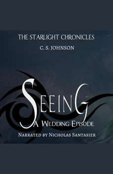 Seeing: A Wedding Episode of the Starlight Chronicles: An Epic Fantasy Adventure Series, C. S. Johnson