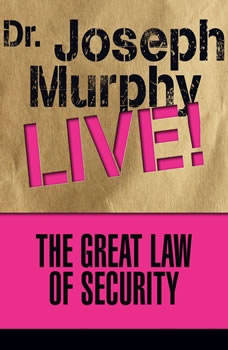 The Great Law of Security: Dr. Joseph Murphy LIVE!, Joseph Murphy