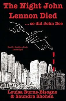 The Night John Lennon Died  so did John Doe, Louisa Burns-Bisogno; Saundra Shohen