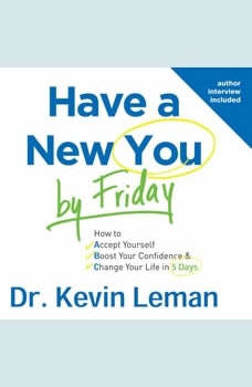 Have a New You by Friday: How to Accept Yourself, Boost Your Confidence & Change Your Life in 5 Days, Kevin Leman