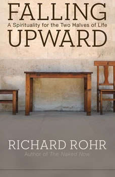 Falling Upward: A Spirituality for the Two Halves of Life, Richard Rohr