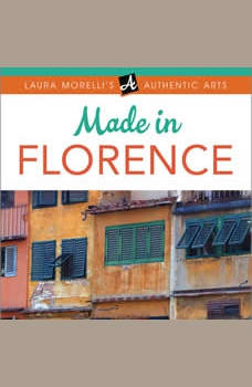 Made in Florence: A Travel Guide to Fabrics, Frames, Jewelry, Leather Goods, Maiolica, Paper, Woodcrafts & More, Laura Morelli