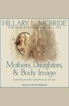 Mothers, Daughters, and Body Image: Learning to Love Ourselves as We Are, Hillary L. McBride