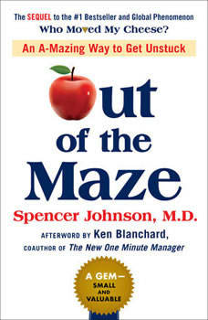 Out of the Maze: An A-mazing Way to Get Unstuck, Spencer Johnson