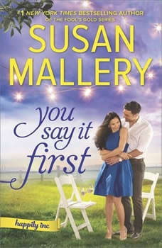 You Say It First: A Small-Town Wedding Romance (Happily Inc.) A Small-Town Wedding Romance (Happily Inc.), Susan Mallery